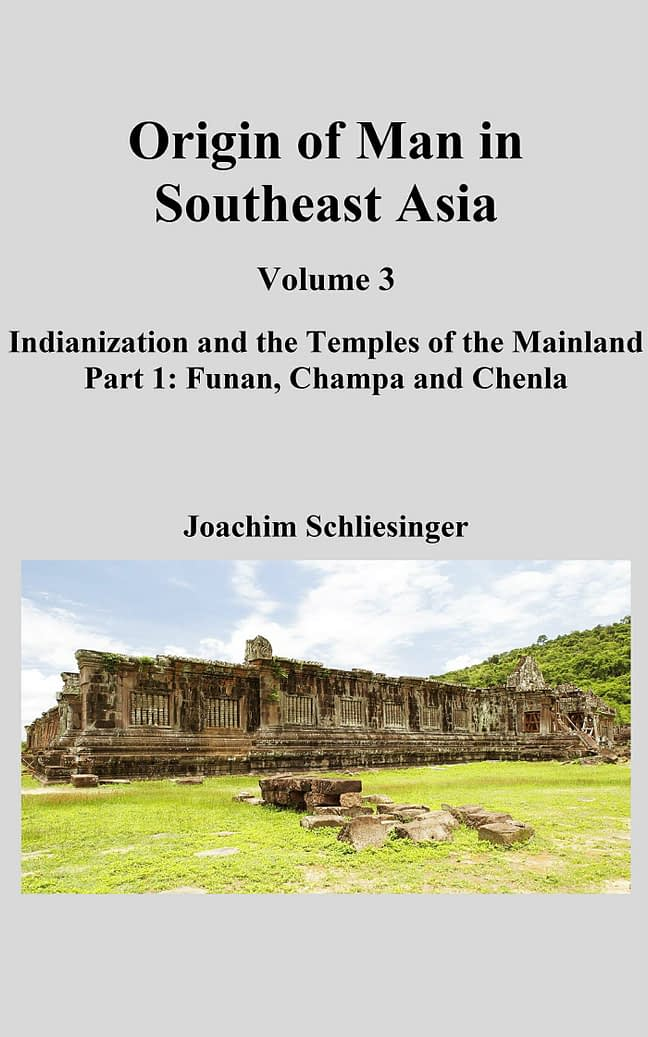 Origin of Man in Southeast Asia 3 - Indianization and the Temples of the Mainland; Part 1 Funan, Champa and Chenla 1