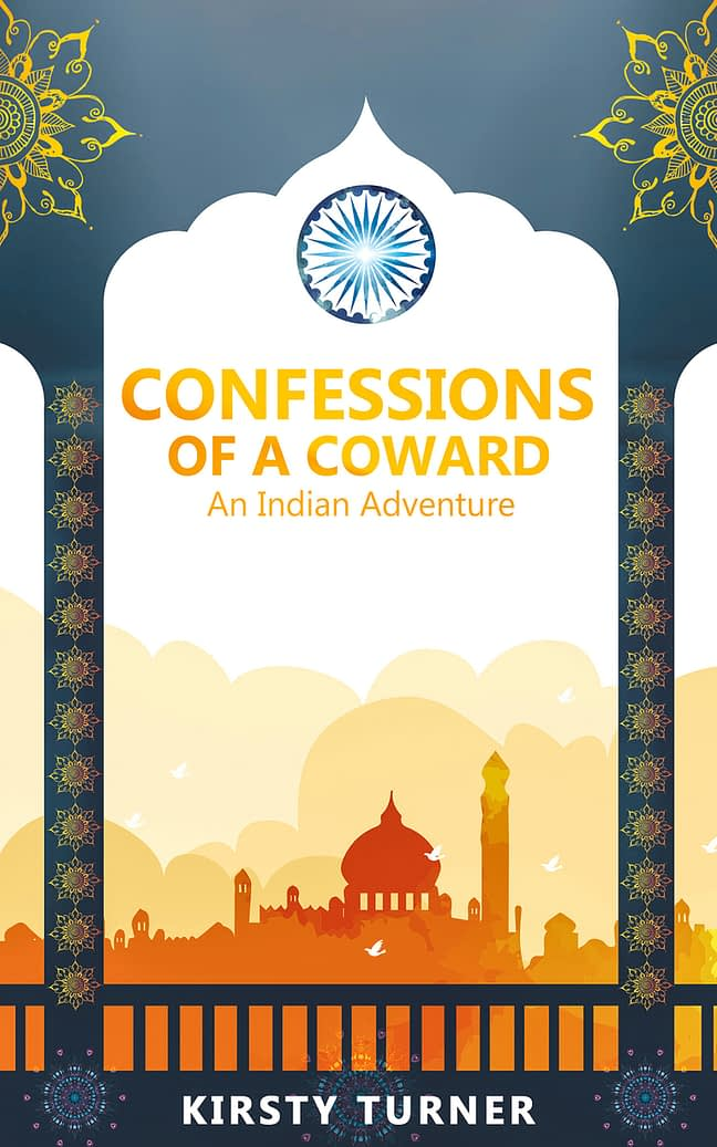 Confessions of a Coward - an Indian Adventure 1